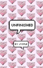 Unfinished by jyotle