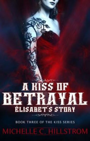 A Kiss of Betrayal: Élisabet's Story (The Kiss Series Book Three) Preview