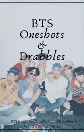 BTS Oneshots & Drabbles by MochiNovi