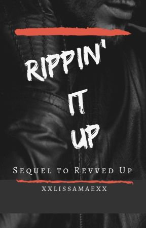 Rippin' It Up: Sequel to Revved Up by xxLissaMaexx
