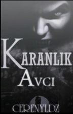 KARANLIK AVCI by CerenYldz