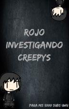 Rojo Investigando Creepys (: by RojoElDeLosCreepysxd