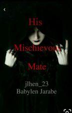 His Mischievous Mate by jlhen_23