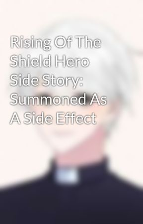 Rising Of The Shield Hero Side Story: Summoned As A Side Effect by Mesagi