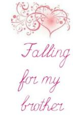 Falling For My Brother by mystery_girl01
