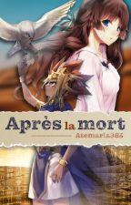 Après la mort by atemaria365