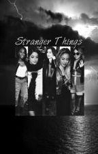 Stranger Things (You/Fifth Harmony) by MahoganyAlexis