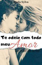 Te Odeio Com Todo Meu Amor! by DudaSylva6
