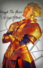 Through The Heart (Fate/Zero Archer Fan Fiction) by Gray_Fullbuster