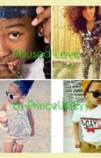 Abused Love by PrinceWifeyy