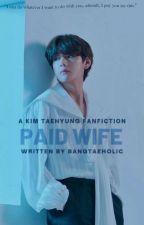 Paid Wife by bangtaeholic