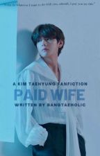Paid Wife✓ by bangtaeholic
