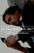 ᴅᴏ ʏᴏᴜ sᴛɪʟʟ ʟᴏᴠᴇ ᴍᴇ? ❆ ℓ. ℓαυƒєγѕοи αυ ✓ by -tomhiddleston