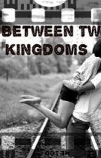 In Between Two Kingdoms by xxxYVAUNAxxx