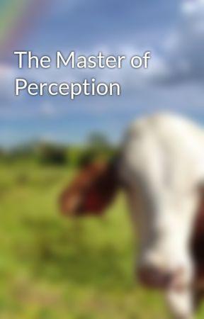 The Master of Perception by Thundermist04167