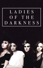 Ladies of the Darkness » little direction by SlowSong