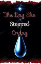 The Day She Stopped Crying by ThatAn1meGirl