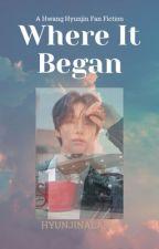 Where It Began ~Hyunjin ff by hyunjinalarm