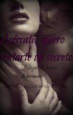 """""""Acércate, quiero contarte un secreto."""" Tercer libro Secreto de Hermanos © by PichuCB"""
