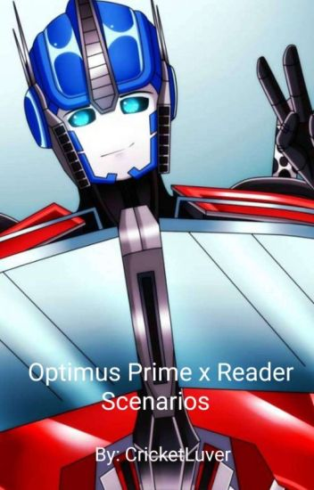 Optimus Prime x Reader Scenarios - CricketLuver - Wattpad