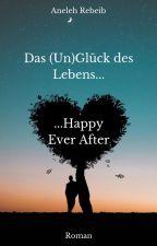 Das (Un)Glück des Lebens - Happy Ever After by AnelehRebeib
