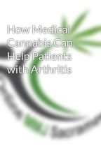 How Medical Cannabis Can Help Patients with Arthritis by onlinemmjsacramento