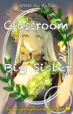 Classroom Big Sister: My Hero Academia FanFiction (Discontinued for Now) by SugaryGrimmReaper