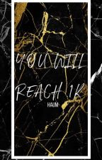 You will Reach 1K haum by Haum95