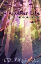 In Another Life [The Arcana Swap AU] by IShouldUpdateMore