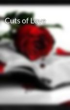 Cuts of Love by bobwuzhere100
