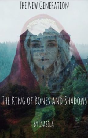 The King of Bones and Shadows by Write_for_Life16