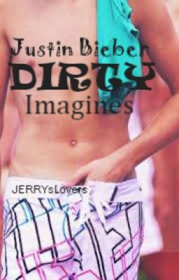 Justin Bieber DIRTY Imagines