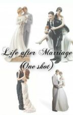 Life after Marriage (Sequel) by ShynnLovesHiM