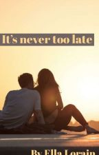 It's Never Too Late by EllaLorain124