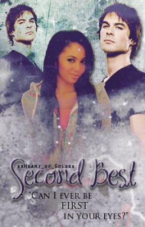 Second Best (Damon Salvatore Love Story) -Revising- by xxHeart_of_Goldxx