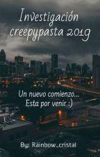 Un Nuevo Comienzo... Investigación Creepypasta 2019  by rainbow_cristal