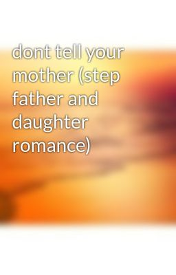 dont tell your mother (step father and daughter romance)