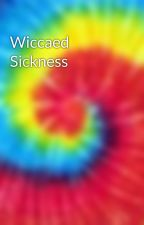 Wiccaed Sickness by WiccaedOne