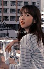 Our Fake Love ↠ Michaeng by dahyunxox