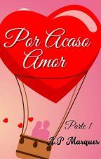 Por Acaso Amor  by AnaPGrey