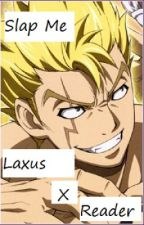Slap Me - Laxus x Reader One -Shot by asheliabunny