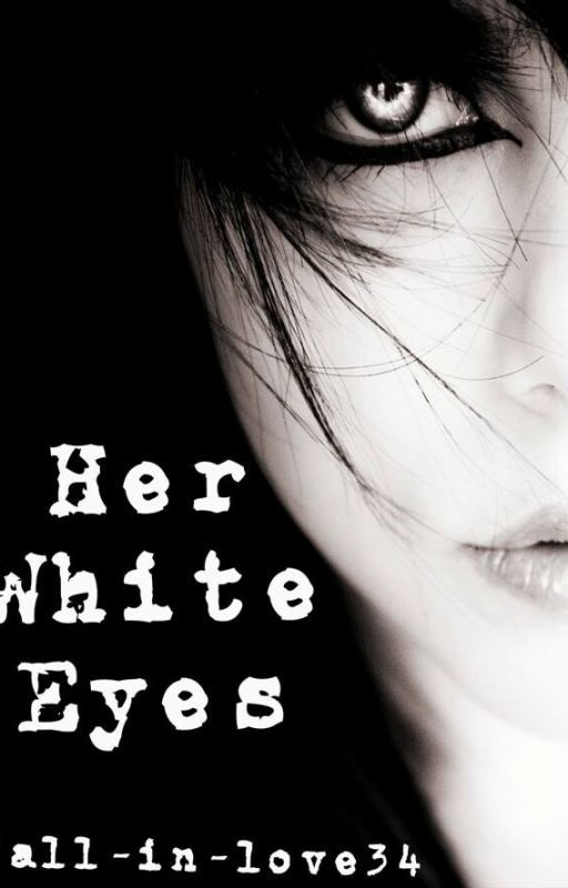 Her White Eyes by fall-in-love34