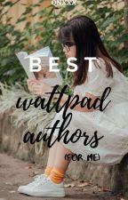 Best Wattpad Authors (For Me) by Queen_Blink