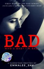 Bad [Harry Potter Fanfiction] (Bad Series: 1) by Emmalee_Sky