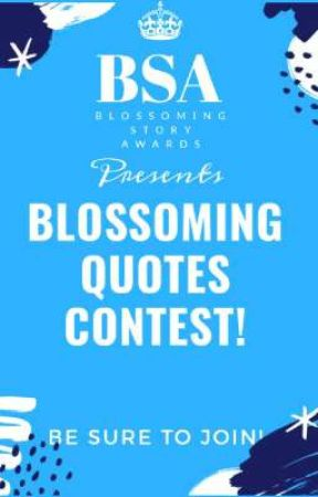 Blossoming Quotes Contest! (ON HOLD) by TheBSAwards