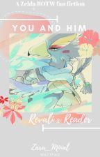 You and him (Revali x Oc/Reader) by Zara_Minal