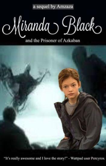 Miranda Black and the Prisoner of Azkaban (Sirius Black's Daughter SEQUEL!)