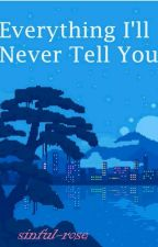 Everything I'll Never Tell You by Lewwwii