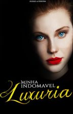 Minha Indomavel Luxuria (Livro 4) - ESTREIA 1/03 by PedrodeRoche