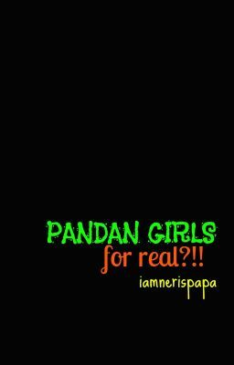Pandan Girls FOR REAL?! (ON-HOLD)